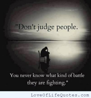 judge people you never know don t judge people don t judge people ...