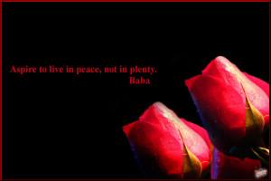 Aspire to live in peace,Not in Plenty.