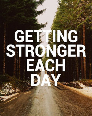 Getting stronger each day