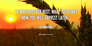 quote-Og-Mandino-always-do-your-best-what-you-plant-565