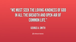 quote-George-A.-Smith-we-must-seek-the-loving-kindness-of-god-40449 ...