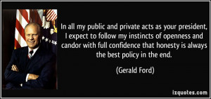 ... that honesty is always the best policy in the end. - Gerald Ford