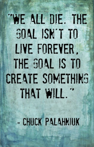 work quotes we all die the goal isn t to live forever the goal ...