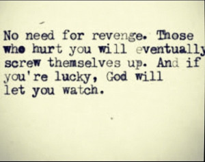 revenge is sweet, but karma is sweeter.
