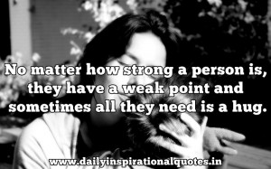 ... Weak Point and Sometimes all they need is a hug ~ Inspirational Quote