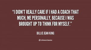 quote-Billie-Jean-King-i-didnt-really-care-if-i-had-22505.png
