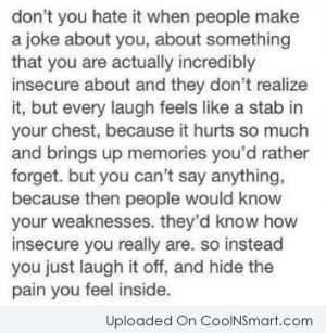 Insecurity Quote: Don't you hate it when people make...