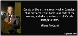Canada will be a strong country when Canadians of all provinces feel ...