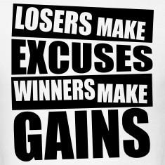 Losers make excuses, winners make gains Gym T-Shir T-Shirts