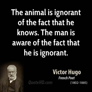 The animal is ignorant of the fact that he knows. The man is aware of ...