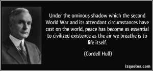 ... existence as the air we breathe is to life itself. - Cordell Hull