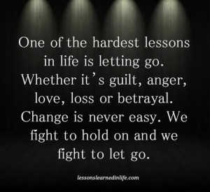 hardest lessons in life is letting go. Whether it's guilt, anger, love ...