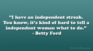 "... kind of hard to tell a independent woman what to do."" – Betty Ford"