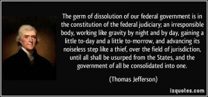 ... and the government of all be consolidated into one. - Thomas Jefferson