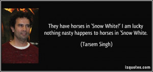 ... lucky nothing nasty happens to horses in 'Snow White. - Tarsem Singh
