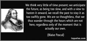 little of time present; we anticipate the future, as being too slow ...