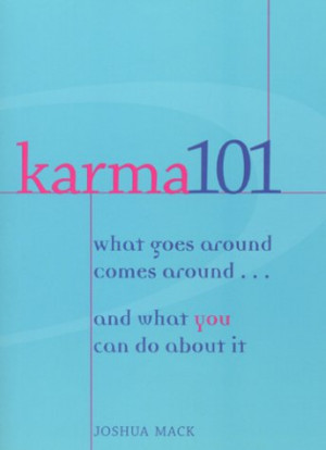 Karma 101: What Goes Around Comes Around...and What You Can Do About ...