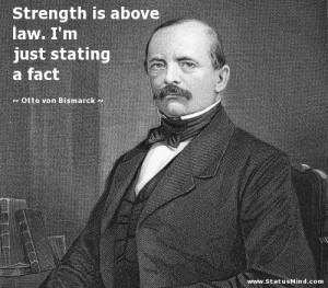 ... just stating a fact - Otto von Bismarck Quotes - StatusMind.com