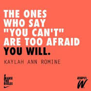 """... ones who say """"you can't"""" are too afraid you will."""" – Nike"""