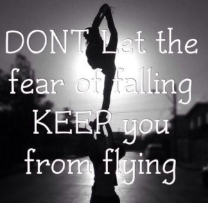 Don't let the fear of falling keep you from flying!