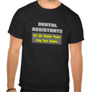 Dental Assistants ... Smarter Shirt