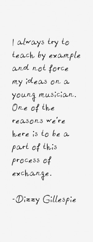 not force my ideas on a young musician One of the reasons we 39 re ...