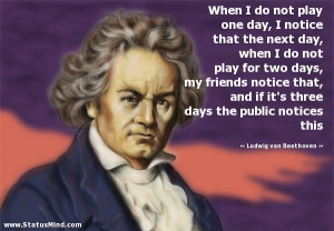 ... the public notices this - Ludwig van Beethoven Quotes - StatusMind.com