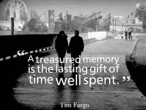 ... treasured memory is the lasting gift of time well spent found in time