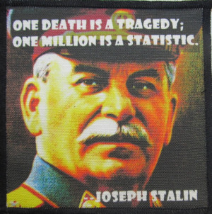 Printed Sew On Patch - JOSEPH STALIN QUOTE - Was he a bad dude or what