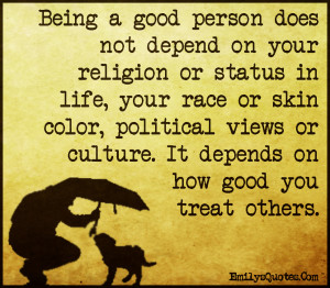 Com - being a good person, religion, life, race, skin color, political ...