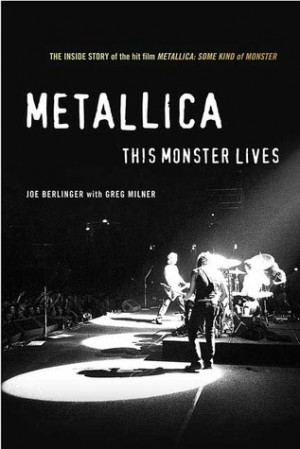 Metallica: This Monster Lives: The Inside Story of Some Kind of ...
