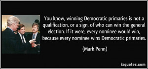 You know, winning Democratic primaries is not a qualification, or a ...