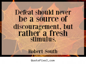 Motivational quote - Defeat should never be a source of discouragement ...