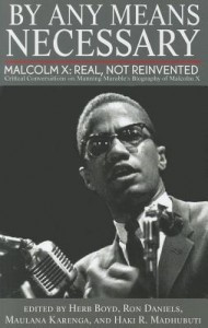 By Any Means Necessary Malcolm X Real, Not Reinvented by Herb Boyd
