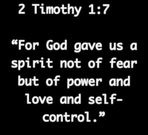 Timothy 1:7 for God gave us a spirit not of fear but of power and ...