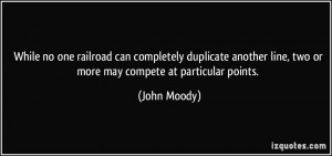 ... line, two or more may compete at particular points. - John Moody