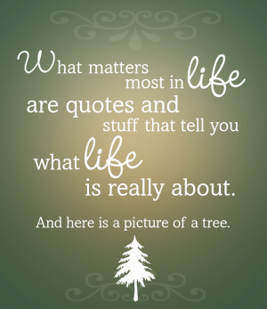 matters most in life are quotes and stuff that tell you what life ...