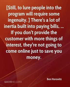Ben Horowitz - [Still, to lure people into the program will require ...