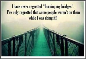 Burning bridges. #quotes