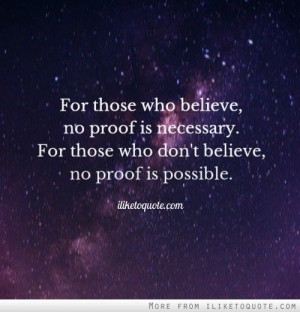 ... . For those who don't believe, no proof is possible. ~Stuart Chase
