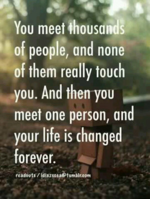 ... , Change Forever, Soulmate, Life Change, Love Quotes, True Stories