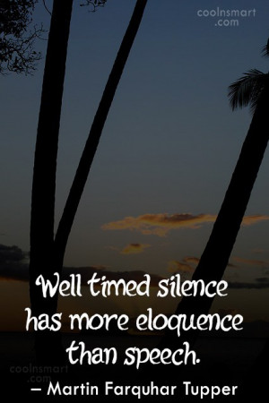 Silence Quote: Well timed silence has more eloquence than...