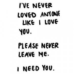 need you please never leave me