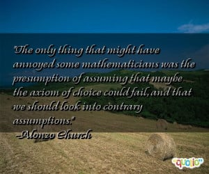 ... , and that we should look into contrary assumptions. -Alonzo Church