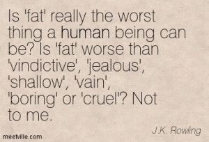 Replace the word 'fat' with any other stupid standard society ...