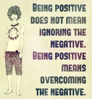 Being positive means overcoming the negative