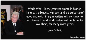 World War II is the greatest drama in human history, the biggest war ...