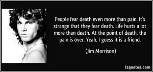 People fear death even more than pain. It's strange that they fear ...