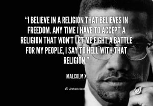 File Name : quote-Malcolm-X-i-believe-in-a-religion-that-believes ...