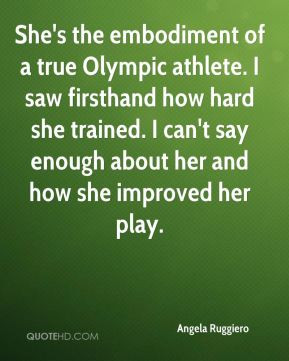 Angela Ruggiero - She's the embodiment of a true Olympic athlete. I ...